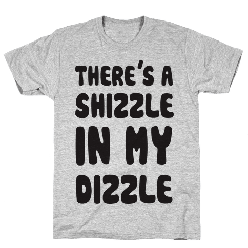 There's A Shizzle In My Dizzle (Gangsta Baby) Mens T-Shirt