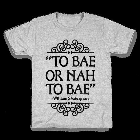 To Bae or Nah to Bae (Shakespeare Parody) Kids T-Shirt