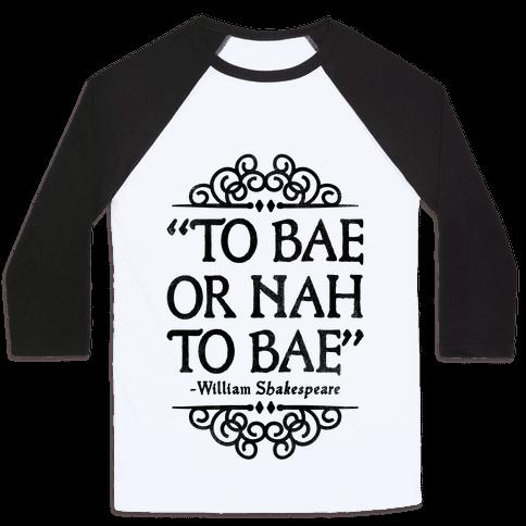 To Bae or Nah to Bae (Shakespeare Parody) Baseball Tee