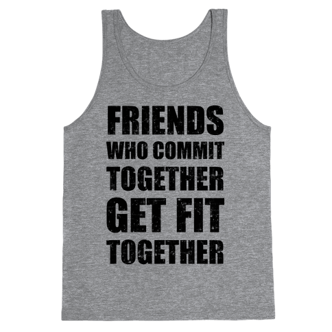 Friends Who Commit Together Get Fit Together Tank Top