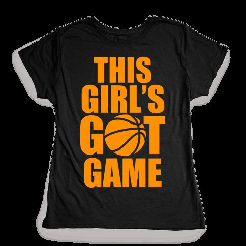 This Girl's Got Game (Basketball) Womens T-Shirt