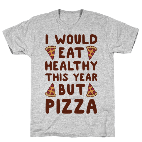I Would Eat Healthy This Year But Pizza Mens T-Shirt