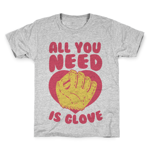 All You Need Is Glove Kids T-Shirt