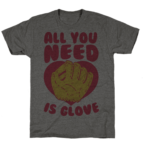 All You Need Is Glove Mens T-Shirt
