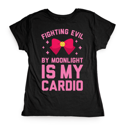 Fighting Evil by Moonlight is My Cardio Womens T-Shirt