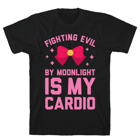 Fighting Evil by Moonlight is My Cardio Mens T-Shirt