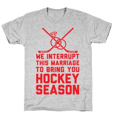 We Interrupt This Marriage To Bring You Hockey Season Mens T-Shirt