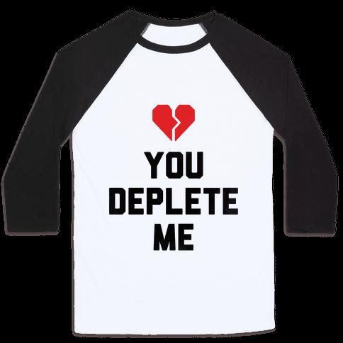 You Deplete Me