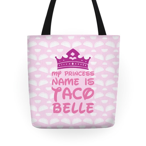 My Princess Name Is Taco Belle Tote