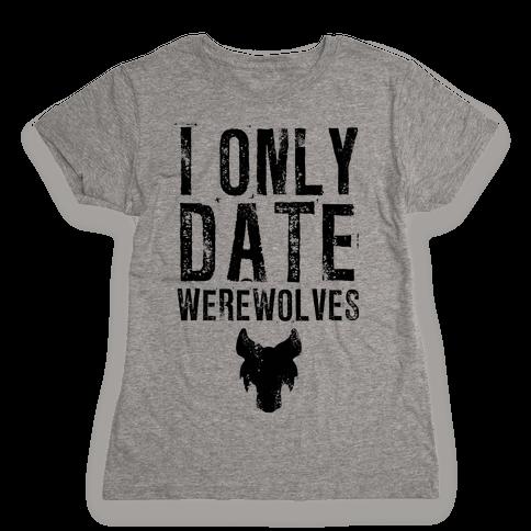 I Only Date Werewolves Womens T-Shirt