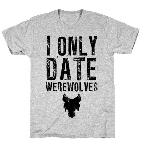 I Only Date Werewolves T-Shirt