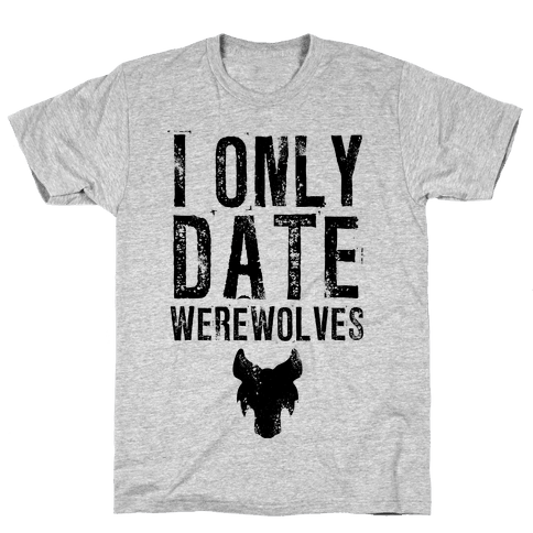 I Only Date Werewolves Mens T-Shirt