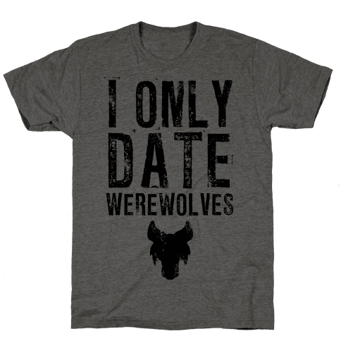I Only Date Werewolves