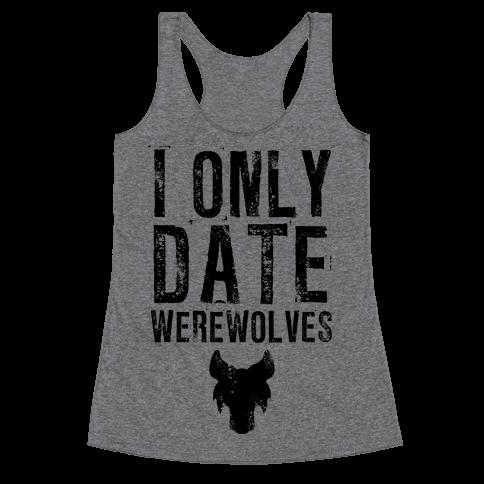 I Only Date Werewolves Racerback Tank Top