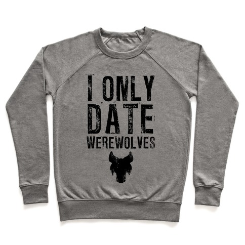 I Only Date Werewolves Pullover
