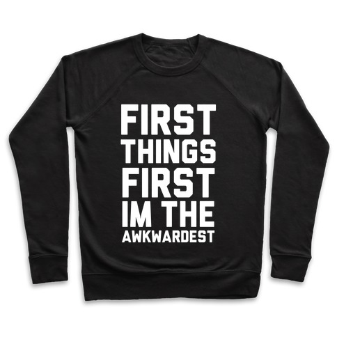 First Things First I'm the Awkwardest Pullover
