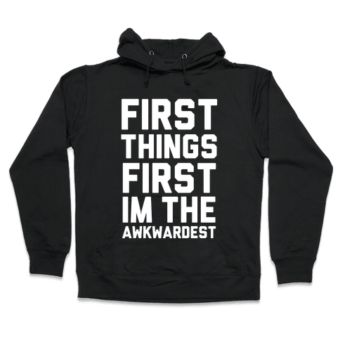 First Things First I'm the Awkwardest Hooded Sweatshirt