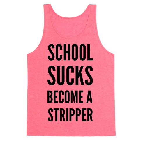 School Sucks Become a Stripper Tank Top
