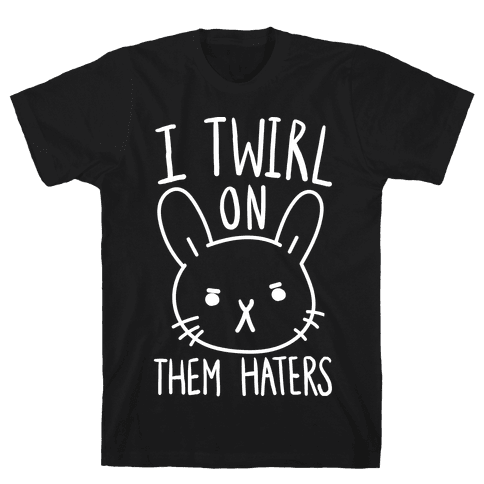 I Twirl On Them Haters (Bunny) Mens T-Shirt