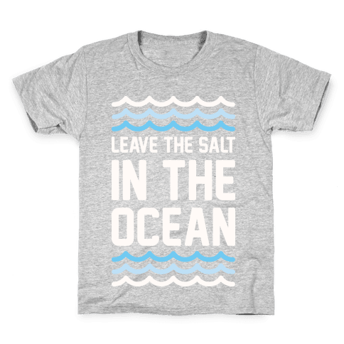 Leave The Salt In The Ocean Kids T-Shirt