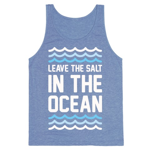 Leave The Salt In The Ocean Tank Top