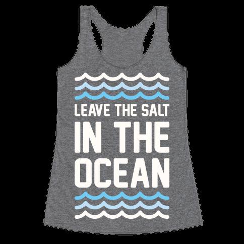 Leave The Salt In The Ocean Racerback Tank Top
