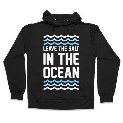 Leave The Salt In The Ocean Hooded Sweatshirt