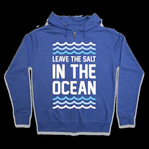 Leave The Salt In The Ocean Zip Hoodie