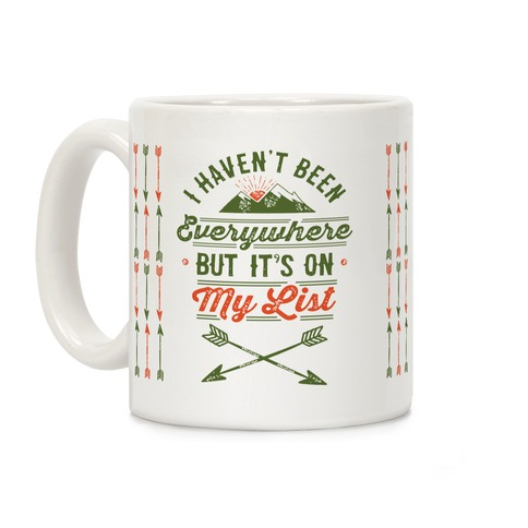 I Haven't Been Everywhere But It's On My List Coffee Mug