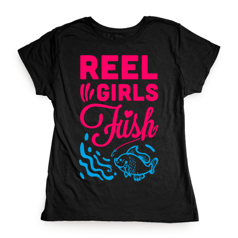 Reel Girls Fish! Womens T-Shirt