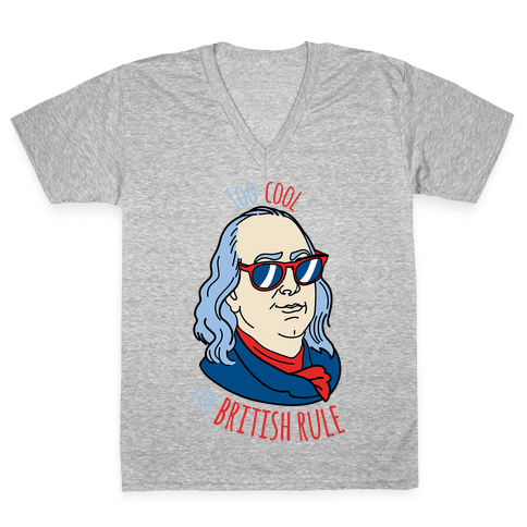 Too Cool for British Rule V-Neck Tee Shirt