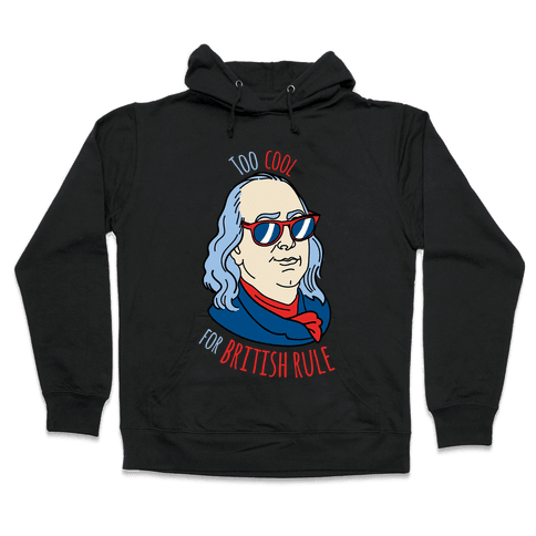Too Cool for British Rule Hooded Sweatshirt