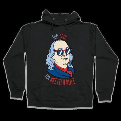 Too Cool for British Rule Hooded Sweatshirt