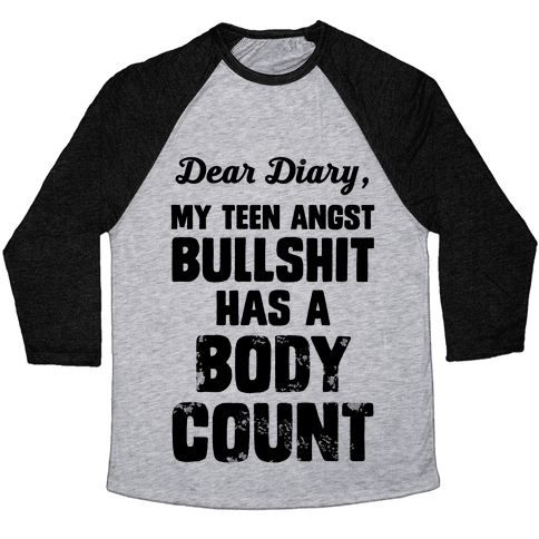 Dear Diary My Teen Angst Bullshit Has A Body Count Baseball Tee