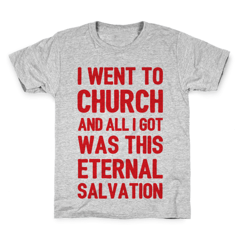 I Went To Church And All I Got Was This Eternal Salvation Kids T-Shirt