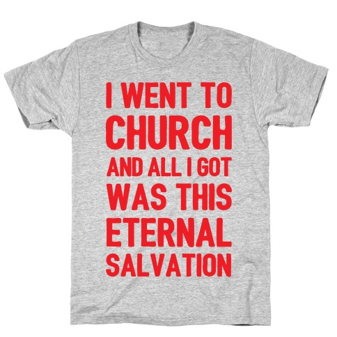 I Went To Church And All I Got Was This Eternal Salvation Mens T-Shirt