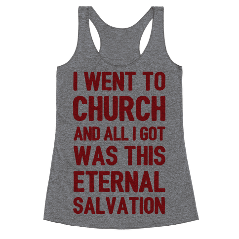 I Went To Church And All I Got Was This Eternal Salvation Racerback Tank Top