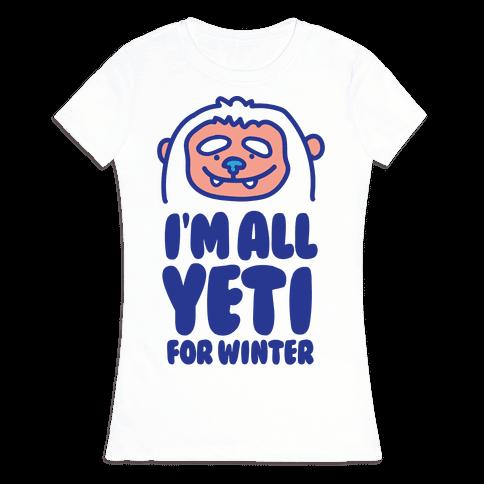 I'm All Yeti For Winter Womens T-Shirt