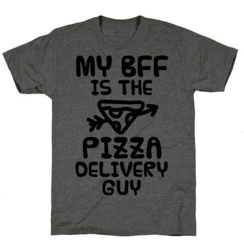 My BFF Is The Pizza Delivery Guy T-Shirt