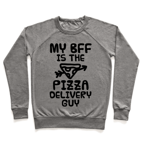 My BFF Is The Pizza Delivery Guy Pullover