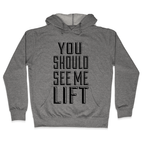 You Should See Me Lift Hooded Sweatshirt