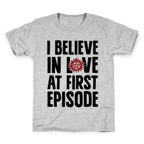 I Believe In Love At First Episode Kids T-Shirt