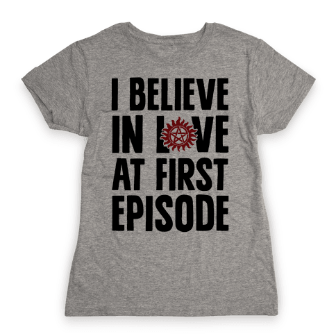 I Believe In Love At First Episode Womens T-Shirt