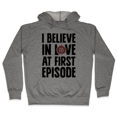 I Believe In Love At First Episode Hooded Sweatshirt