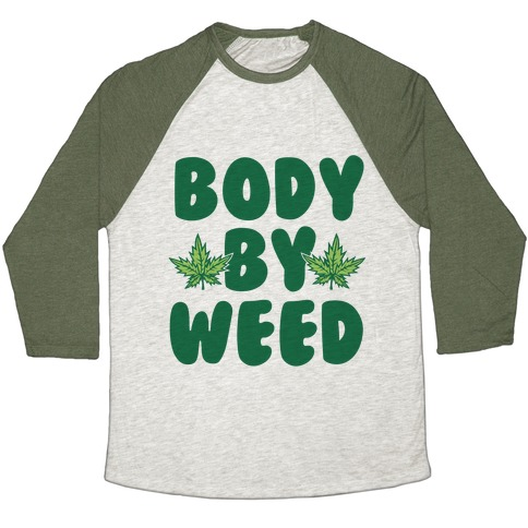 Body By Weed Baseball Tee