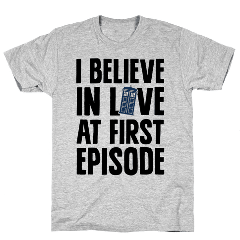 I Believe In Love At First Episode Mens T-Shirt