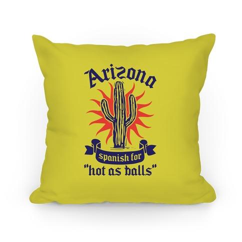 Arizona - Spanish For Hot As Balls Pillow
