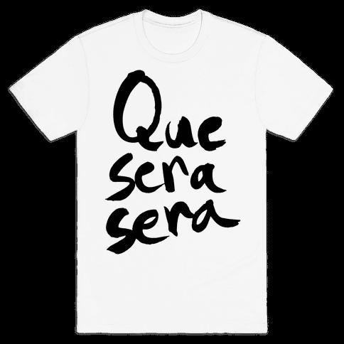 Que Sera Sera Mens T-Shirt