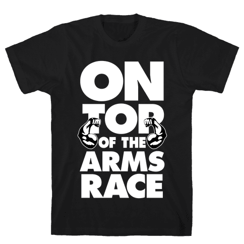 On Top Of The Arms Race Mens T-Shirt