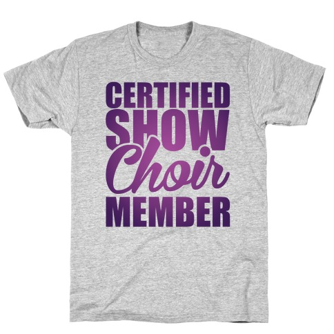 Certified Show Choir Member T-Shirt